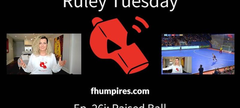 Raised Ball | How to Apply the Rules of Hockey | #RuleyTuesday Ep. 26i