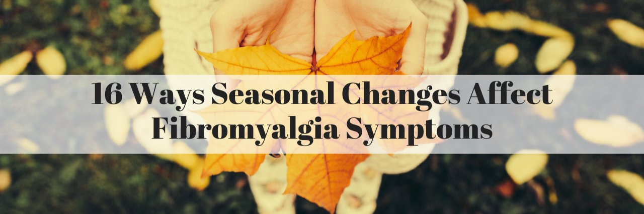 16 Ways Seasonal Changes Affect Fibromyalgia Symptoms