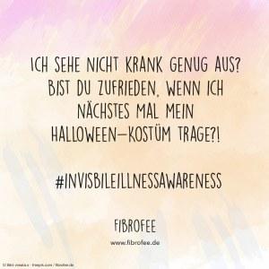 """Vor einem rosa Hintergrund steht folgendes Zitat: """"Ich sehe nicht krank genug aus? Bist du zufrieden, wenn ich nächstes Mal mein Halloween-Kostüm trage?!"""" - FibroFee - #invisibleillnessawareness"""