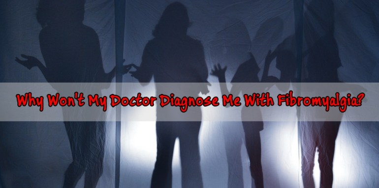 Why Won't My Doctor Diagnose Me With Fibromyalgia? A Complicated Process