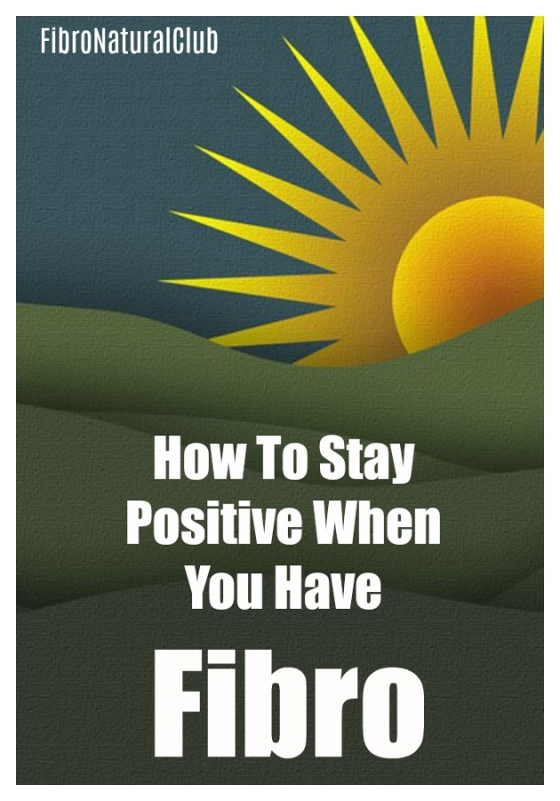 How to stay positive when you have fibro