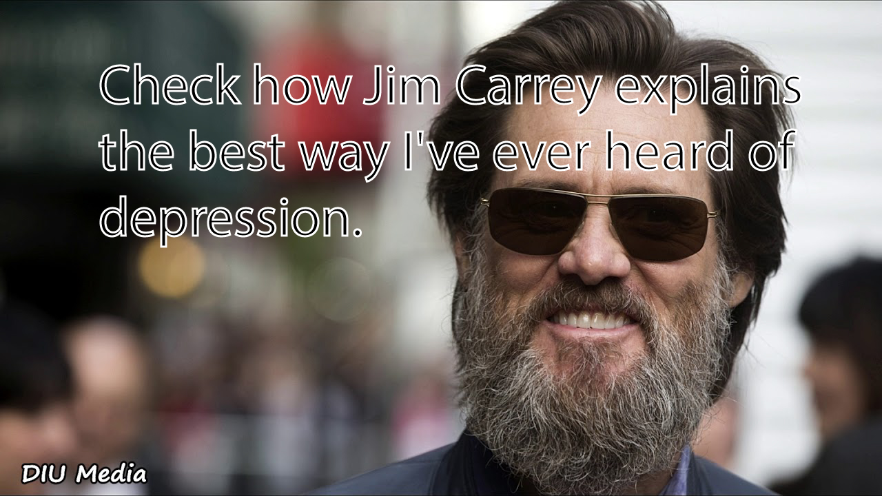 Check how Jim Carrey explains the best way I've ever heard of depression.