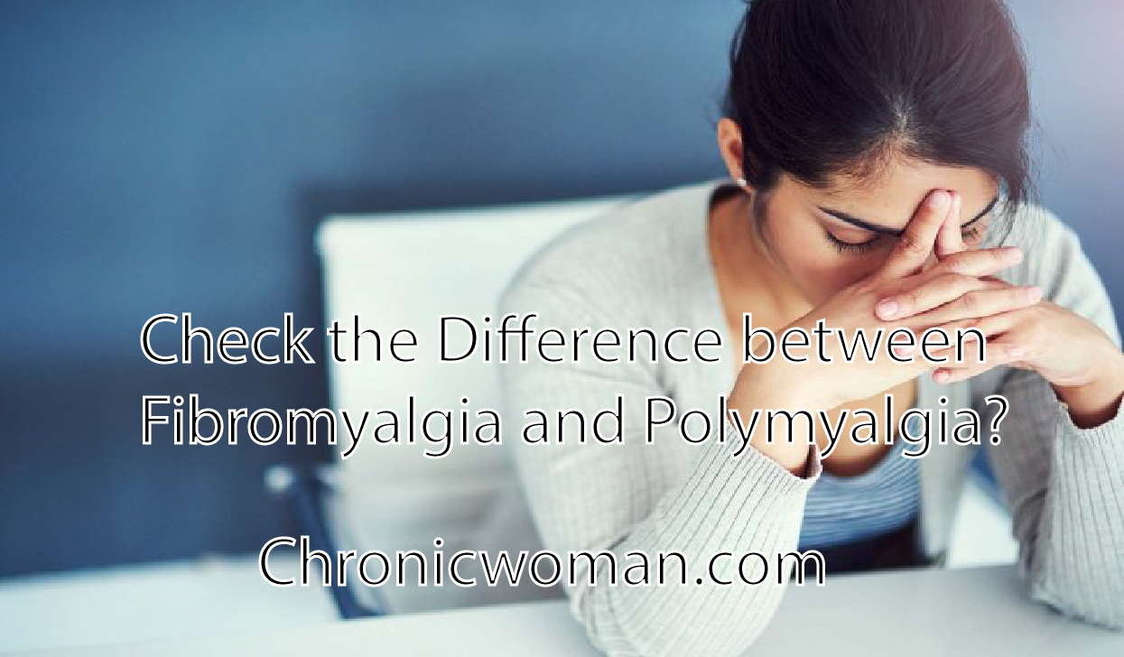 Check the Difference between Fibromyalgia and Polymyalgia?