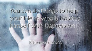 Read more about the article You can do things to help your friend who is isolates himself with Depression