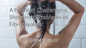 Read more about the article A Frighten Challenge is Showering Problems in Fibromyalgia