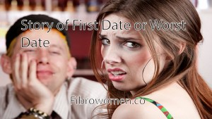 Read more about the article Story of First Date or Worst Date?