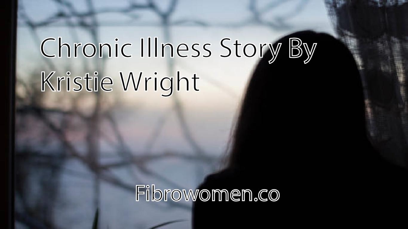 Chronic Illness Story By Kristie Wright