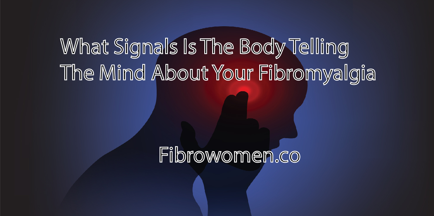 What Signals Is The Body Telling The Mind About Your Fibromyalgia?