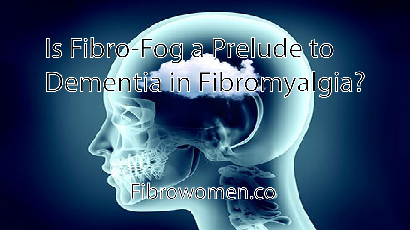 Read more about the article Is Fibro-Fog a Prelude to Dementia in Fibromyalgia?