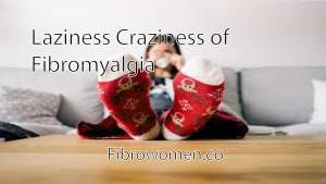 Read more about the article Laziness Craziness of Fibromyalgia