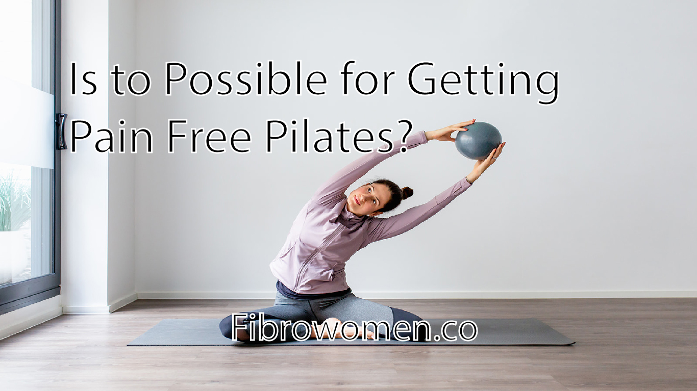 Is to Possible for Getting Pain Free Pilates?