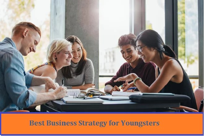 youngsters, Best business strategy for youngsters