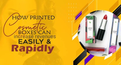 , How printed cosmetic boxes can increase revenues easily & rapidly