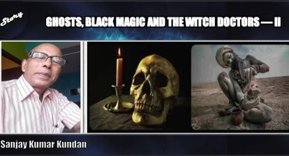 GHOSTS, BLACK MAGIC AND THE WITCH DOCTORS— II