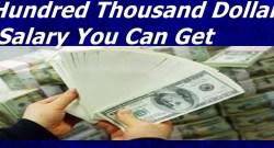 Hundred Thousand Dollar: Salary You Can Get