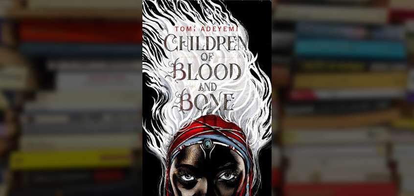 Your Next Obsession: 'Children of Blood and Bone'