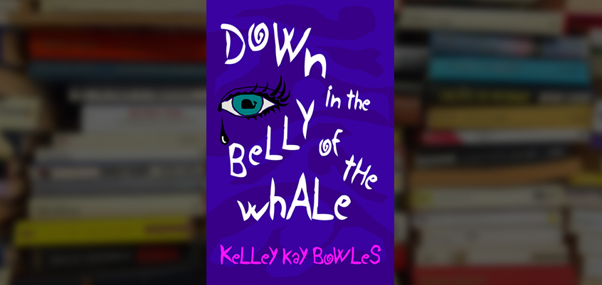 Down in the Belly of the Whale, kelley kay bowles, Down in the Belly of the Whale kelley kay bowles, kellley bowles author, read Down in the Belly of the Whale online, Down in the Belly of the Whale review