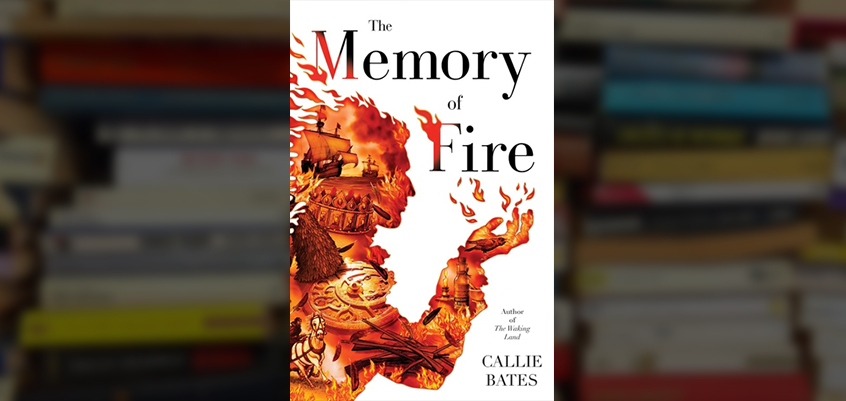 the memory of fire, memory of fire book, the waking land book two, callie bates author, the memory of fire callie bates, the waking land callie bates, the memory of fire book review,