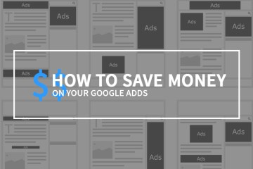 How To Save Money On Your Google Ads