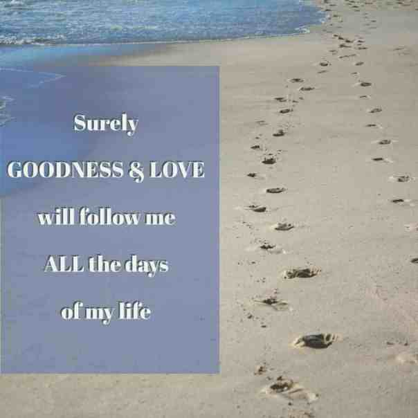 Surely goodness and love will follow me praying psalm 23 image
