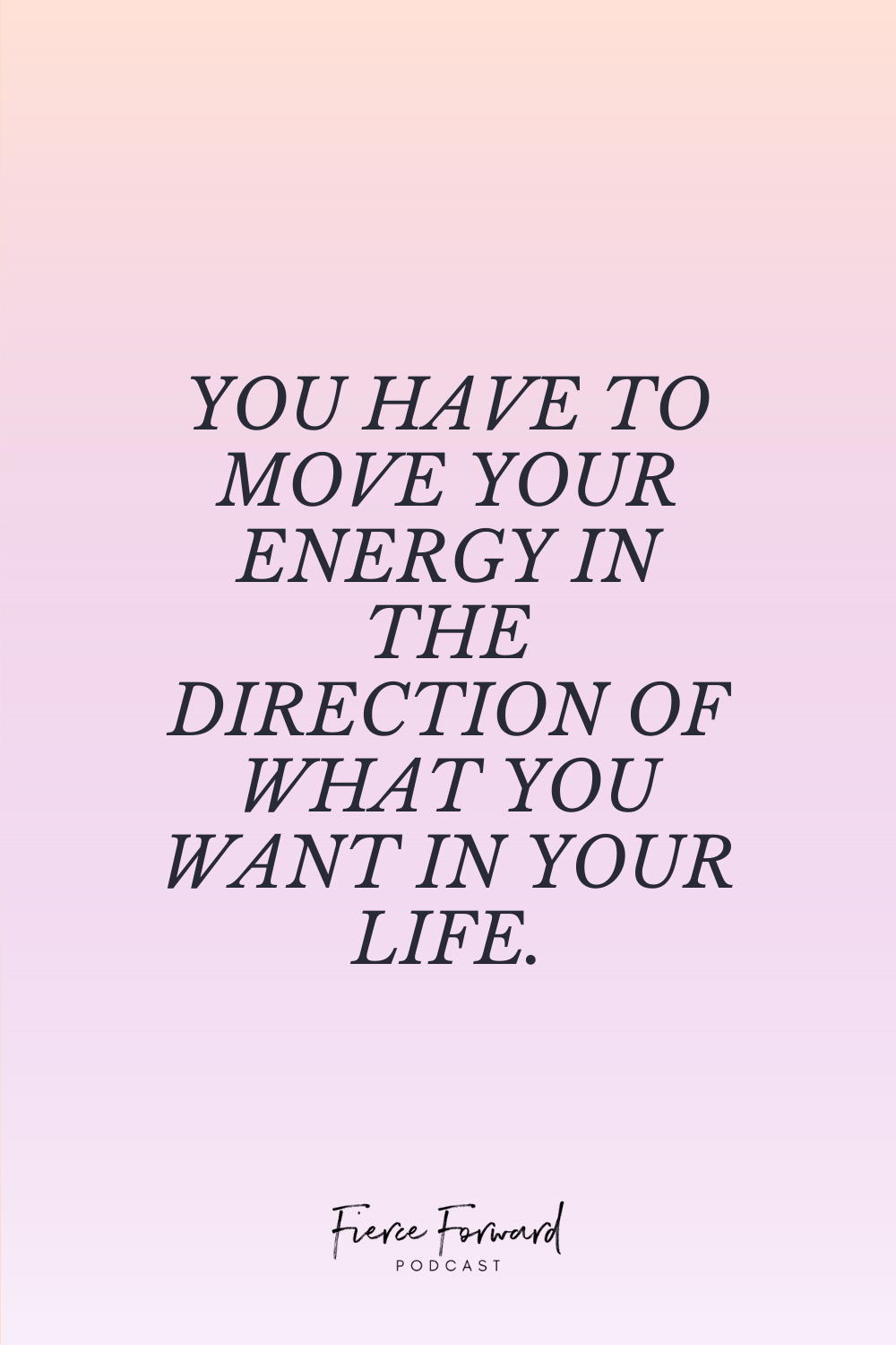 You have to move your energy in the direction of what you want in your life.
