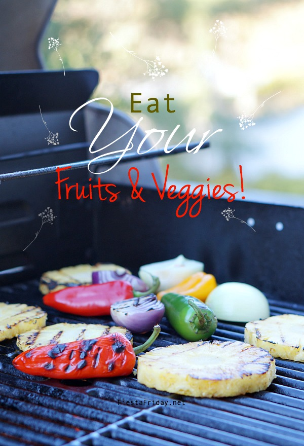 Eat your fruits and veggies | Grilled Fruit & Veggies | fiestafriday.net