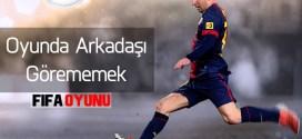 FIFA WORLD ORIGIN'DE EKLENİLEN ARKADAŞIN OYUNDA GÖZÜKMEMESİ SORUNU