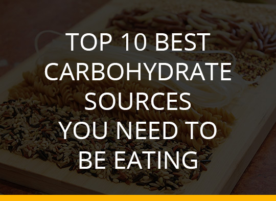 Top 10 Best Carbohydrate Sources You Need To Be Eating
