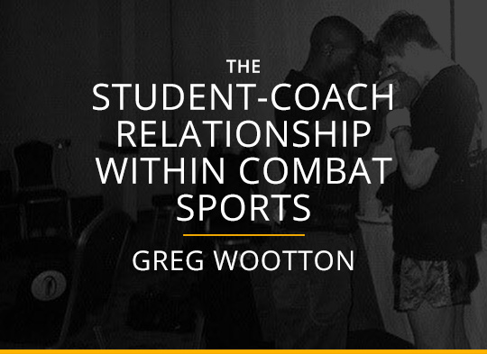 The Student Coach Relationship Within Combat Sports - Greg Wootton