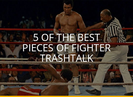 5 of the Best Pieces of Fighter Trashtalk