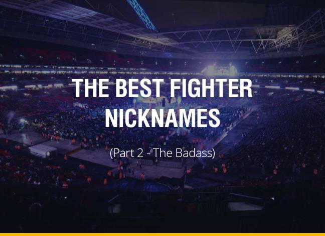 The Best Fighter Nicknames (Part 2 - The Badass)