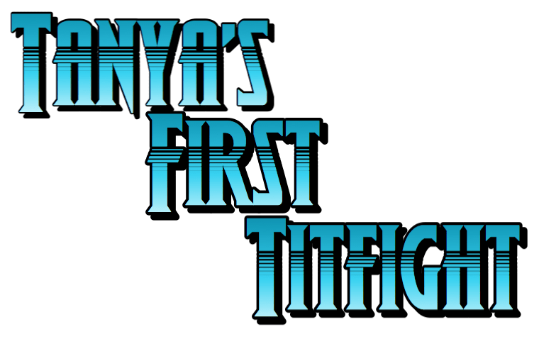 Tanya's First Titfight