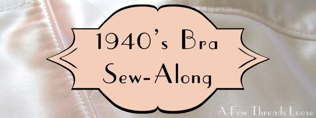 Bra Sewing Patterns A Few Threads Loose 1940s Bra Sew Along And A Sewing Pattern