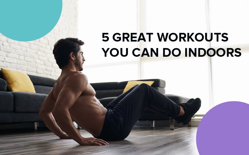 5-Great-Workouts-You-Can-Do-Indoors.jpg?fit=800%2C500&ssl=1