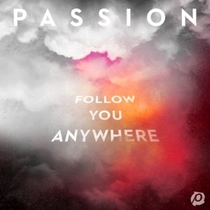 DOWNLOAD - ALBUM:  Passion – Follow You Anywhere (Live)  Zip