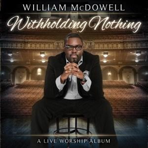 DOWNLOAD - ALBUM:  William McDowell – Withholding Nothing  Zip
