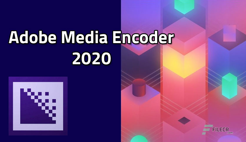 Adobe Media Encoder 2020 v14.6.0.42 Pre-Activated - FileCR