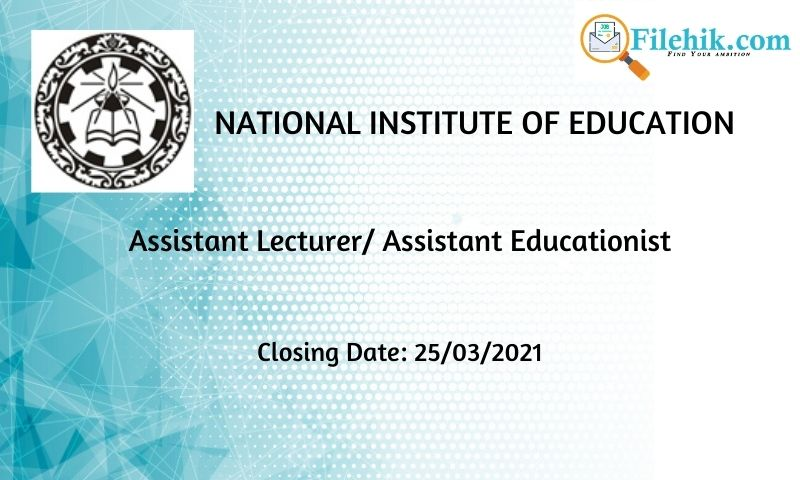 Assistant Lecturer/ Assistant Educationist – National Institute Of Education 2021 Opportunities