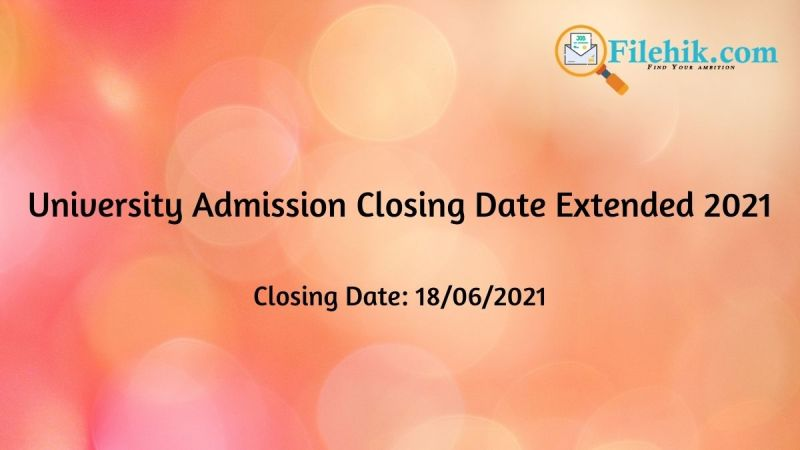 University Admission Closing Date Extended