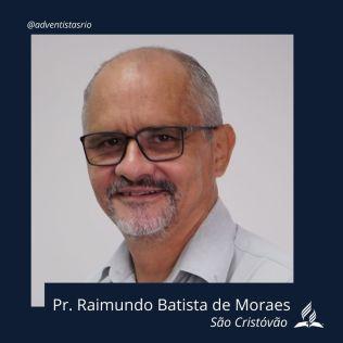 Distrito de São Cristóvão: Pr. Raimundo Batista de Moraes