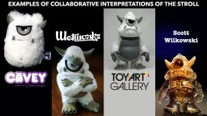 Stroll Renditions: Cavey/A Little Stranger, Wetworks, Toy Art Gallery (TAG), and Scott Wilkowski