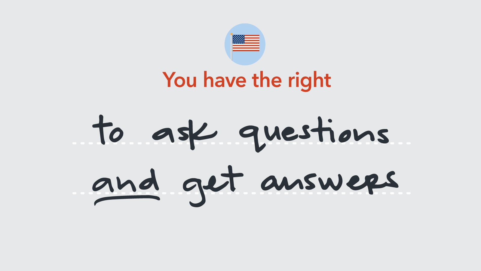 You have the right to ask questions and get answers