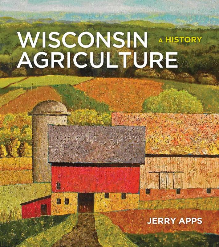 Wisconsin Agriculture: A History by Jerry Apps