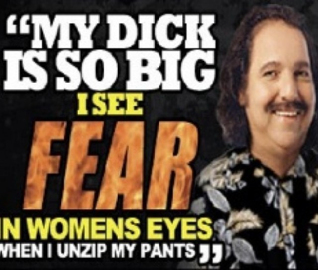 Ron Jeremy Fear The Dick