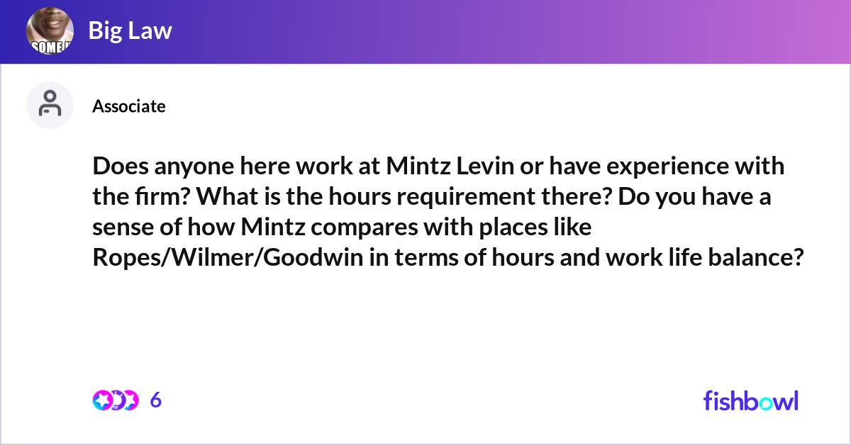 Does anyone here work at Mintz Levin or have experience ...