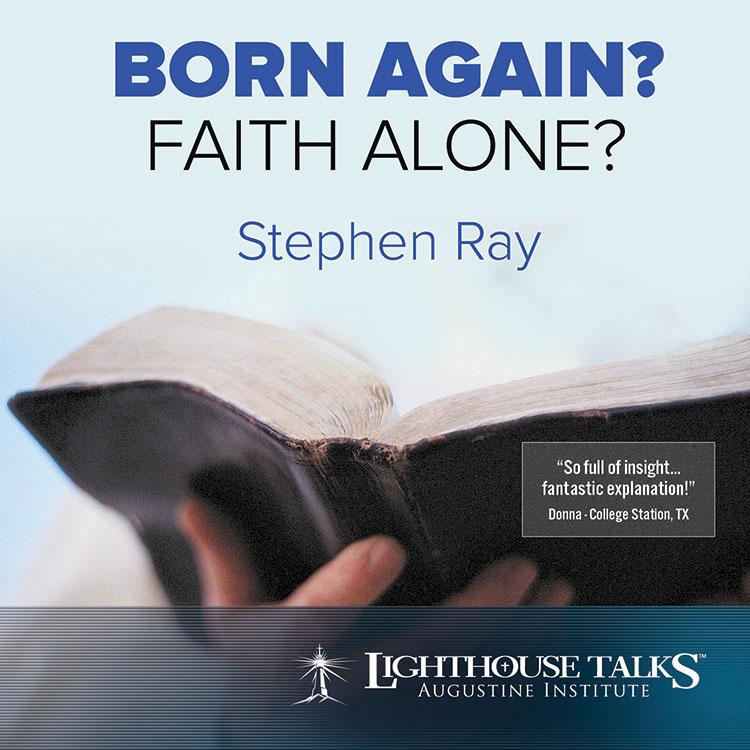 Stephen Ray - Born Again? Faith Alone?