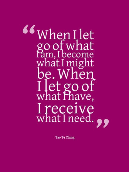 when i let go of what i am - Letting Go Quotes