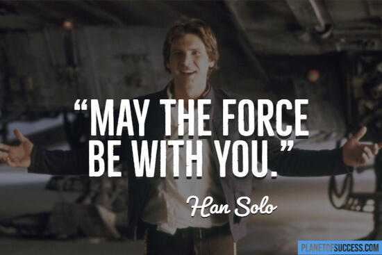 May the force be with you quote