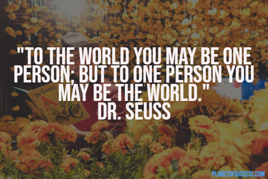 Being the world to someone quote by Dr. Seuss