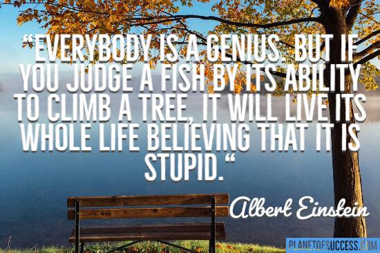 Everybody is a genius Albert Einstein quote